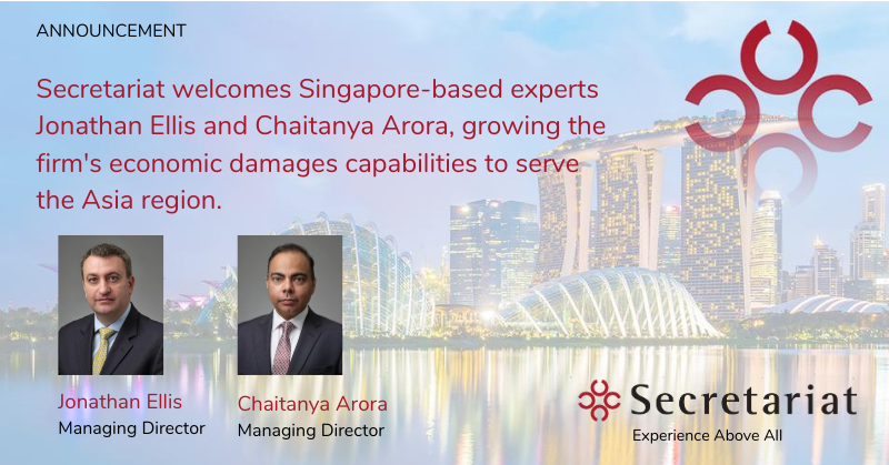Secretariat Expands its Economic Damages & Valuation Practice To Asia with the Addition of Managing Directors Chaitanya Arora and Jonathan Ellis in Singapore