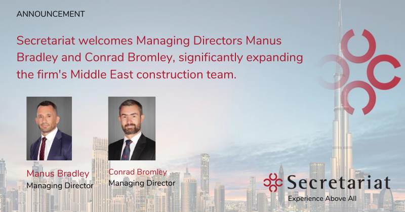 Secretariat Expands Middle East Construction Practice with Addition of Managing Directors Conrad Bromley and Manus Bradley